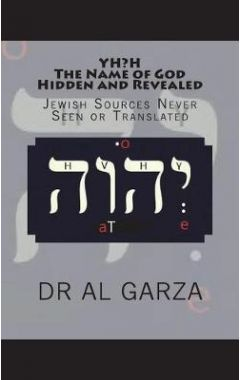 Yh?h: The Name of God Hidden and Revealed: Jewish Sources Never Seen or Translated