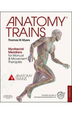 ANATOMY TRAINS 3E MYOFASCIAL MERIDIANS FOR MANUAL AND MOVEMENT THERAPISTS