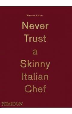 Bottura, Massimo: Never Trust A Skinny Italian Chef