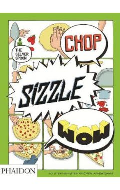 Chop, Sizzle, Wow: The Silver Spoon Comic Cookbook (UK Edition)