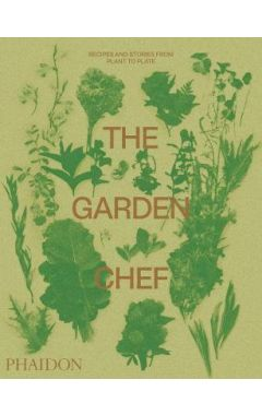 The Garden Chef: Recipes and Stories from Plant to Plate