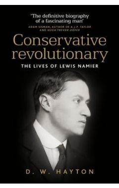 Conservative Revolutionary: The Lives of Lewis Namier