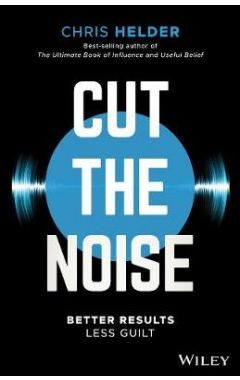Cut the Noise - Better Results, Less Guilt