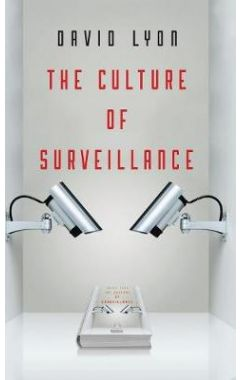 The Culture of Surveillance - Watching as a Way of  Life