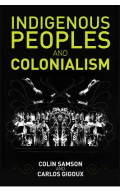 Indigenous Peoples and Colonialism: Global Perspec tives