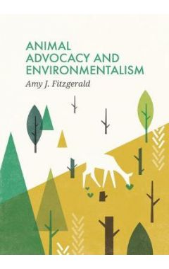 Animal Advocacy and Environmentalism - Understanding and Bridging the Divide