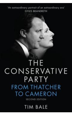 The Conservative Party - From Thatcher to Cameron, 2e