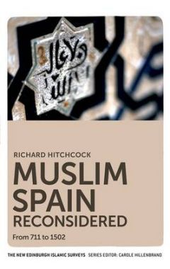 Muslim Spain Reconsidered: From 711 to 1502