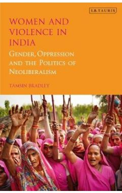 Women and Violence in India: Gender, Oppression and the Politics of Neoliberalism