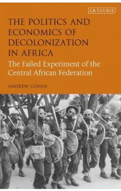 The Politics and Economics of Decolonization in Africa: The Failed Experiment of the Central African