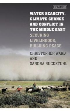 Water Scarcity, Climate Change and Conflict in the Middle East: Securing Livelihoods, Building Pea