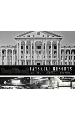 Catskill Resorts: Lost Architecture of Paradise