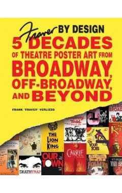 Fraver by Design: Five Decades of Theatre Poster Art from Broadway, Off-Broadway, and Beyond
