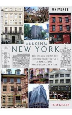 Seeking New York: The Stories Behind the Historic Architecture of Manhattan -- One Building at a Tim