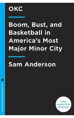 Boom Town: The Fantastical Saga of Oklahoma City, Its Chaotic Founding... Its Purloined Basketball T