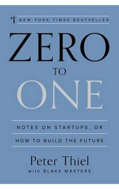 ZERO TO ONE: NOTES ON STARTUPS, OR HOW TO BUILD THE FUTURE HC