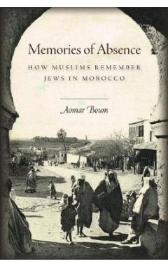 Memories of Absence: How Muslims Remember Jews in Morocco