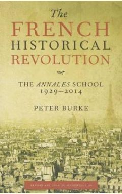 THE FRENCH HISTORICAL REVOLUTION: THE ANNALES SCHOOL 1929-2014