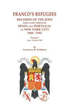 FRANCO'S REFUGEES: RECORDS OF THE JEWS WHO CAME THROUGH SPAIN AND PORTUGAL TO NEW YORK CITY, 1940-19
