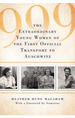 999 Extraordinary Young Women Of First Official Jewish Transport To Auschwitz