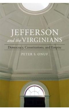 Jefferson and the Virginians: Democracy, Constitutions, and Empire