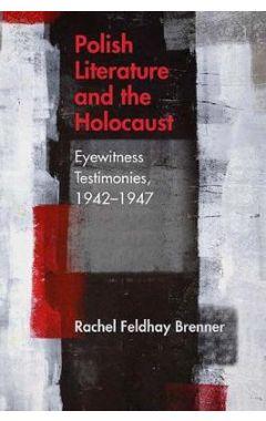 Polish Literature and the Holocaust: Eyewitness Testimonies, 1942-1947