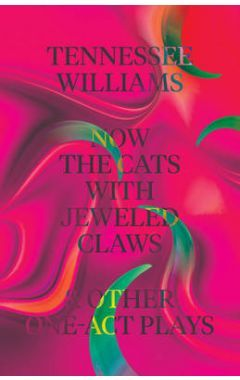 NOW THE CATS WITH JEWELED CLAWS & OTHER ONE-ACT PLAYS