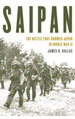 Saipan: The Battle That Doomed Japan in World War II