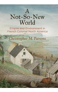 A Not-So-New World: Empire and Environment in French Colonial North America