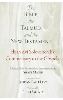 The Bible, the Talmud, and the New Testament: Elijah Zvi Soloveitchik's Commentary to the Gospels