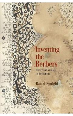 Inventing the Berbers: History and Ideology in the Maghrib