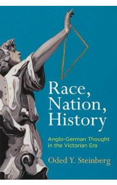 Race, Nation, History: Anglo-German Thought in the Victorian Era
