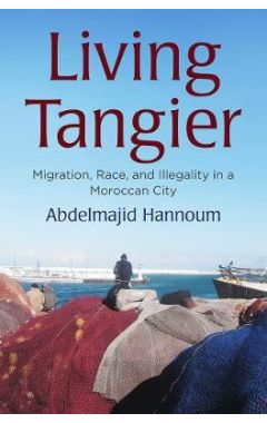 Living Tangier: Migration, Race, and Illegality in a Moroccan City