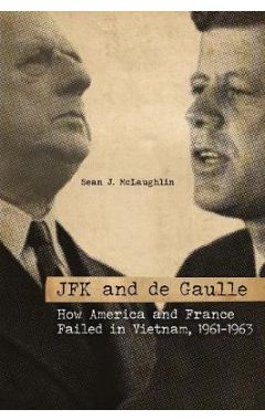 JFK and de Gaulle: How America and France Failed in Vietnam, 1961-1963