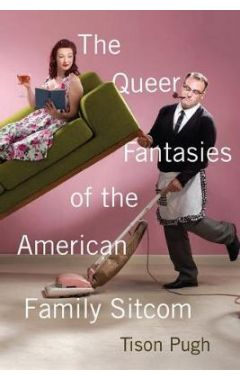 QUEER FANTASIES OF THE AMERICAN FAMILY SITCOM