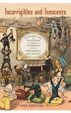Incorrigibles and Innocents: Constructing Childhood and Citizenship in Progressive Era Comics