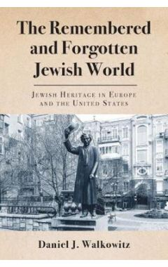 The Remembered and Forgotten Jewish World: Jewish Heritage in Europe and the United States