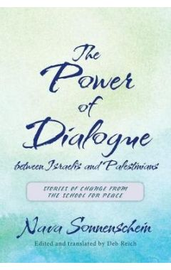 The Power of Dialogue between Israelis and Palestinians: Stories of Change from the School for Peace