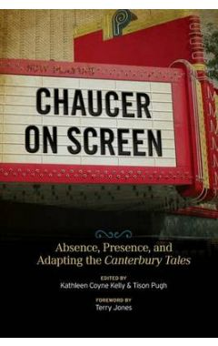 Chaucer on Screen: Absence, Presence, and Adapting the Canterbury Tales