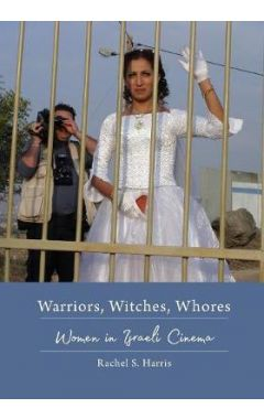 (POD) WARRIORS, WITCHES, WHORES: WOMEN IN ISRAELI CINEMA