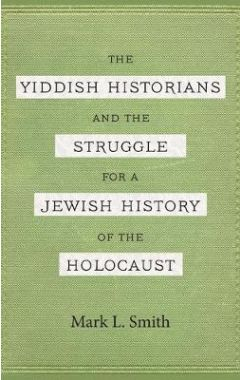 [POD]The Yiddish Historians and the Struggle for a Jewish History of the Holocaust
