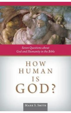 How Human is God?: Seven Questions about God and Humanity in the Bible