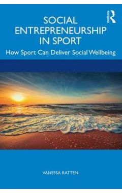 Social Entrepreneurship in Sport: How Sport Can Deliver Social Wellbeing