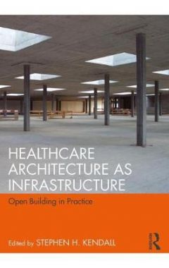 (hardcover)Healthcare Architecture as Infrastructure: Open Building in Practice