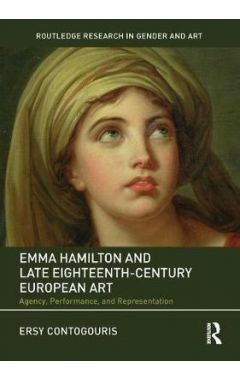 Emma Hamilton and Late Eighteenth Century European Art: Agency, Performance, and Representation