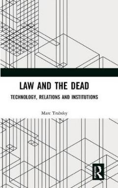 Law and the Dead: Technology, Relations and Institutions