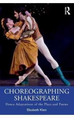Choreographing Shakespeare: Dance Adaptations of the Plays and Poems