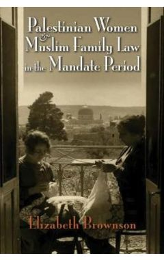 Palestinian Women and Muslim Family Law in the Mandate Period