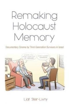Remaking Holocaust Memory: Documentary Cinema by Third Generation Survivors in Israel