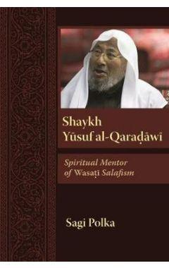 Shaykh Yusuf al-Qaradawi: Spiritual Mentor of Wasati Salafism